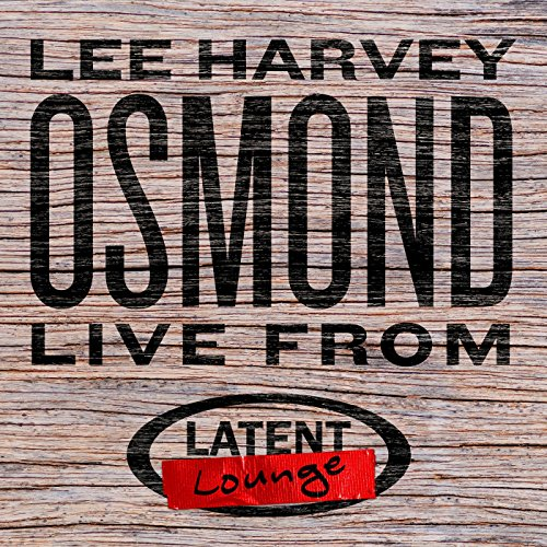 Lee Harvey Osmond: Live from Latent Lounge