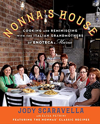 Nonna's House: Cooking and Reminiscing with the Italian Grandmothers of Enoteca Maria by [Scaravella, Jody]