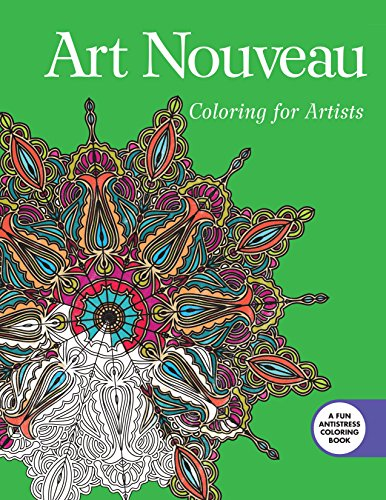 - Art Nouveau: Coloring for Artists (Creative Stress Relieving Adult Coloring Book Series)