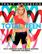 Total Teen: Tracy Anderson's Guide to Health, Happiness, and Ruling Your World