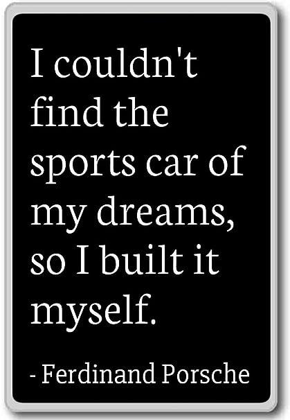 I couldn\u0027t find the sports car of my drea , Ferdinand Porsche quotes  fridge magnet, Black