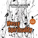 Messy Spirituality: God's Annoying Love for Imperfect People Audiobook by Mike Yaconelli Narrated by Fred Stella