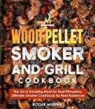 Wood Pellet Smoker and Grill Cookbook: The Art of