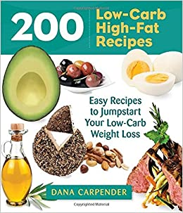 200 Low-Carb, High-Fat Recipes: Easy Recipes to Jumpstart Your Low-Carb Weight Loss (Garden Guides)