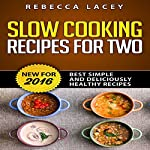 Slow Cooking for Two: Best Simple and Deliciously Healthy Recipes Updated for 2016 | Rebecca Lacey
