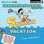 Charlie Joe Jackson's Guide to Summer Vacation: Charlie Joe Jackson, Book 3   Tommy Greenwald