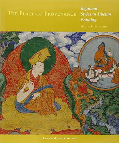 The Place of Provenance: Regional Styles in Tibetan Painting (Masterworks of Tibetan Painting Series)