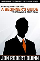 Being Quinnessential: A Beginner's Guide to Becoming a Gentleman Kindle Edition