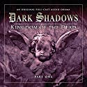 Dark Shadows - Kingdom of the Dead Part 1 Audiobook by Stuart Manning, Eric Wallace Narrated by David Selby, Kathryn Leigh Scott, Lara Parker, John Karlen, David Warner, Andrew Collins, Ursula Burton