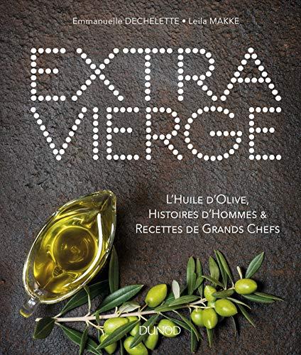 (Extra vierge : L'huile d'olive, histoires d'hommes & recettes de grands chefs)