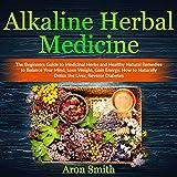 Alkaline Herbal Medicine: The Beginners Guide to