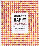 Instant Happy Journal: 365 Days of Inspiration, Gratitude, and Joy