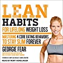 Lean Habits for Lifelong Weight Loss: Mastering 4 Core Eating Behaviors to Stay Slim Forever Audiobook by Georgie Fear, Chandra Crawford Narrated by Romy Nordlinger