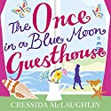The Once in a Blue Moon Guesthouse Audiobook by Cressida McLaughlin Narrated by Emma Tate