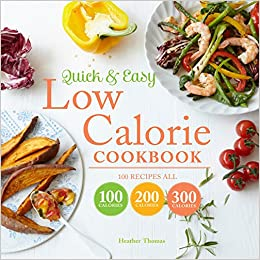 Buy quick and easy low calorie cookbook 100 recipes all 100 buy quick and easy low calorie cookbook 100 recipes all 100 calories 200 calories or 300 calories book online at low prices in india quick and easy low forumfinder Images