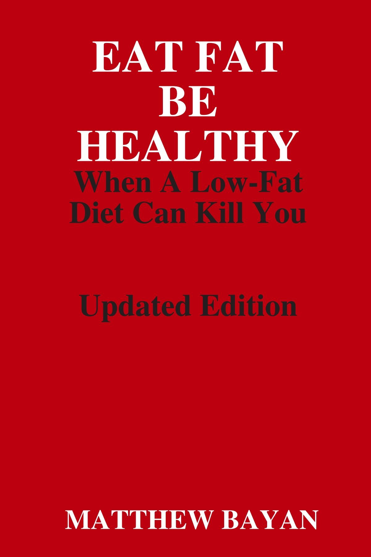 Eat Fat Be Healthy: When A Low-Fat Diet Can Kill You pdf epub