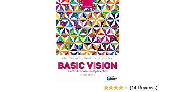 Amazon Com Basic Vision An Introduction To Visual Perception 9780199572021 Snowden Robert Thompson Peter Troscianko Tom Books