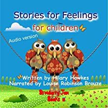 Stories for Feelings for Children Audiobook by Hilary Hawkes Narrated by Louise Robinson Brouze