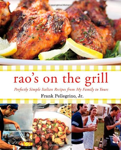 Rao's On the Grill: Perfectly Simple Italian Recipes from My Family to Yours by Frank Pellegrino Jr.