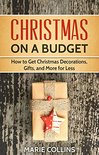 Christmas on a Budget: How to Get Christmas Decorations, Gifts and More for Less -