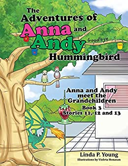 The Adventures of Anna and Andy Hummingbird: Anna and Andy Meet the Grandchildren, Book 3 Stories 11, 12 and 13 by [Young, Linda P.]