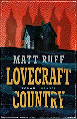 Book cover for Lovecraft Country by Matt Ruff. Orange background with an eerie house in the mid-ground and a dark foreground with the title and author.