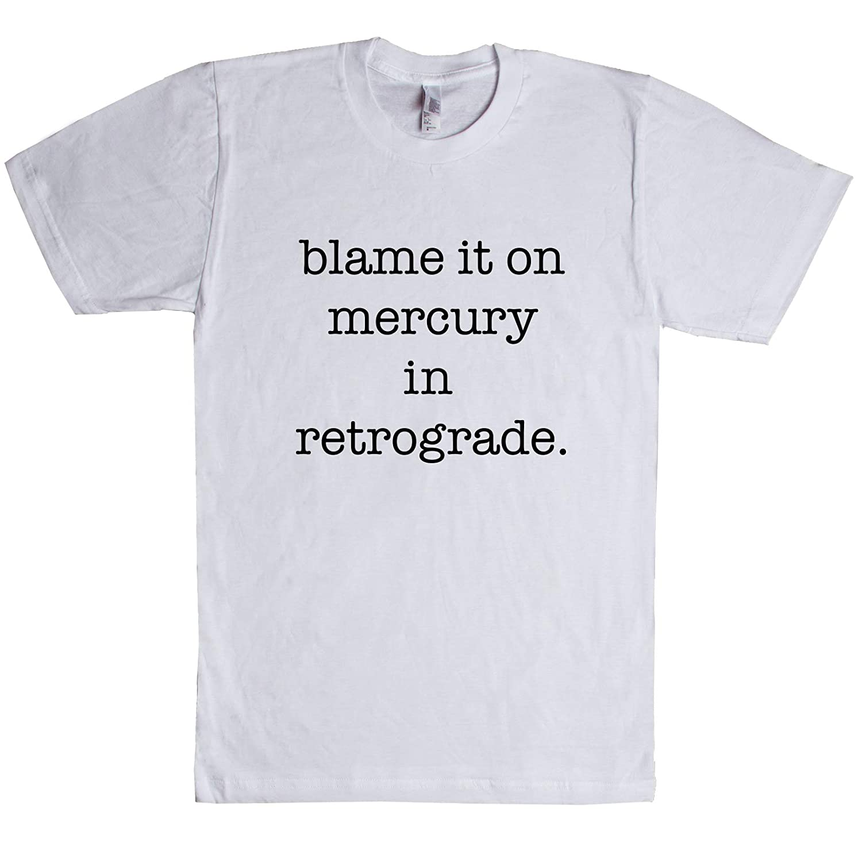 315efa7152 Blame It On Mercury in Retrograde T Shirt