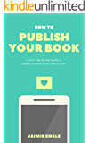 How to Publish Your Book: a short, step-by-step guide to publish your book from cover to cover (Indie Series 1)