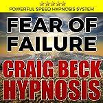 Fear of Failure: Craig Beck Hypnosis | Craig Beck
