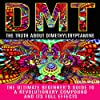 DMT: The Truth About Dimethyltryptamine