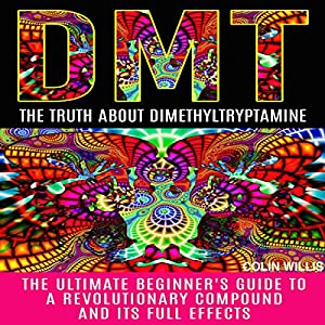 DMT: The Truth About Dimethyltryptamine Audiobook