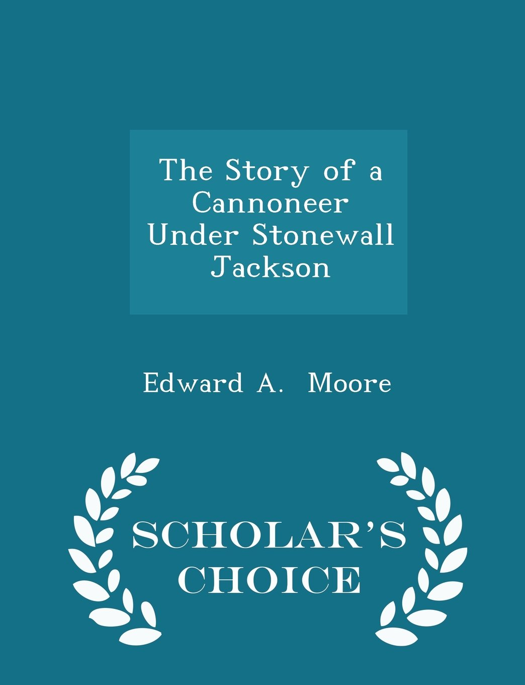 The Story of a Cannoneer Under Stonewall Jackson - Scholar's Choice Edition ebook