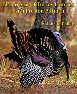 The 10 Sins of Turkey Hunting with Preston Pittman by [Phillips, John E.]