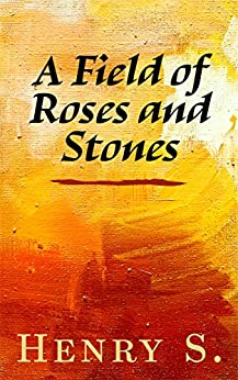 A Field of Roses and Stones by [S., Henry]