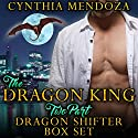 The Dragon King: Two Part Dragon Shifter Box Set Audiobook by Cynthia Mendoza Narrated by Rebecca Wolfe