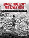 Global Inequality and Human Needs : Health and Illness in an Increasingly Unequal World- (Value Pack W/MySearchLab), Wermuth and Wermuth, Laurie, 0205678963