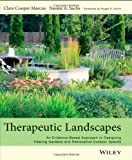 Therapeutic Landscapes : An Evidence-Based Approach to Designing Healing Gardens and Restorative Outdoor Spaces, Marcus, Clare Cooper and Sachs, Naomi A., 1118231910