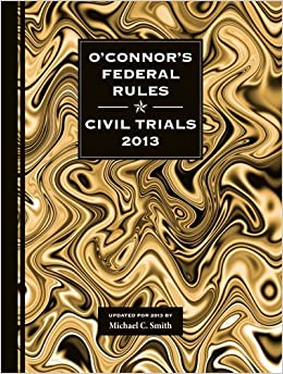 Book By Michael C Smith O'Connor's Federal Rules * Civil Trials 2013 (2013)