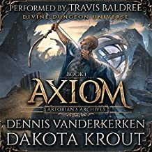 Axiom: A Divine Dungeon Series: Artorian's Archives, Book 1