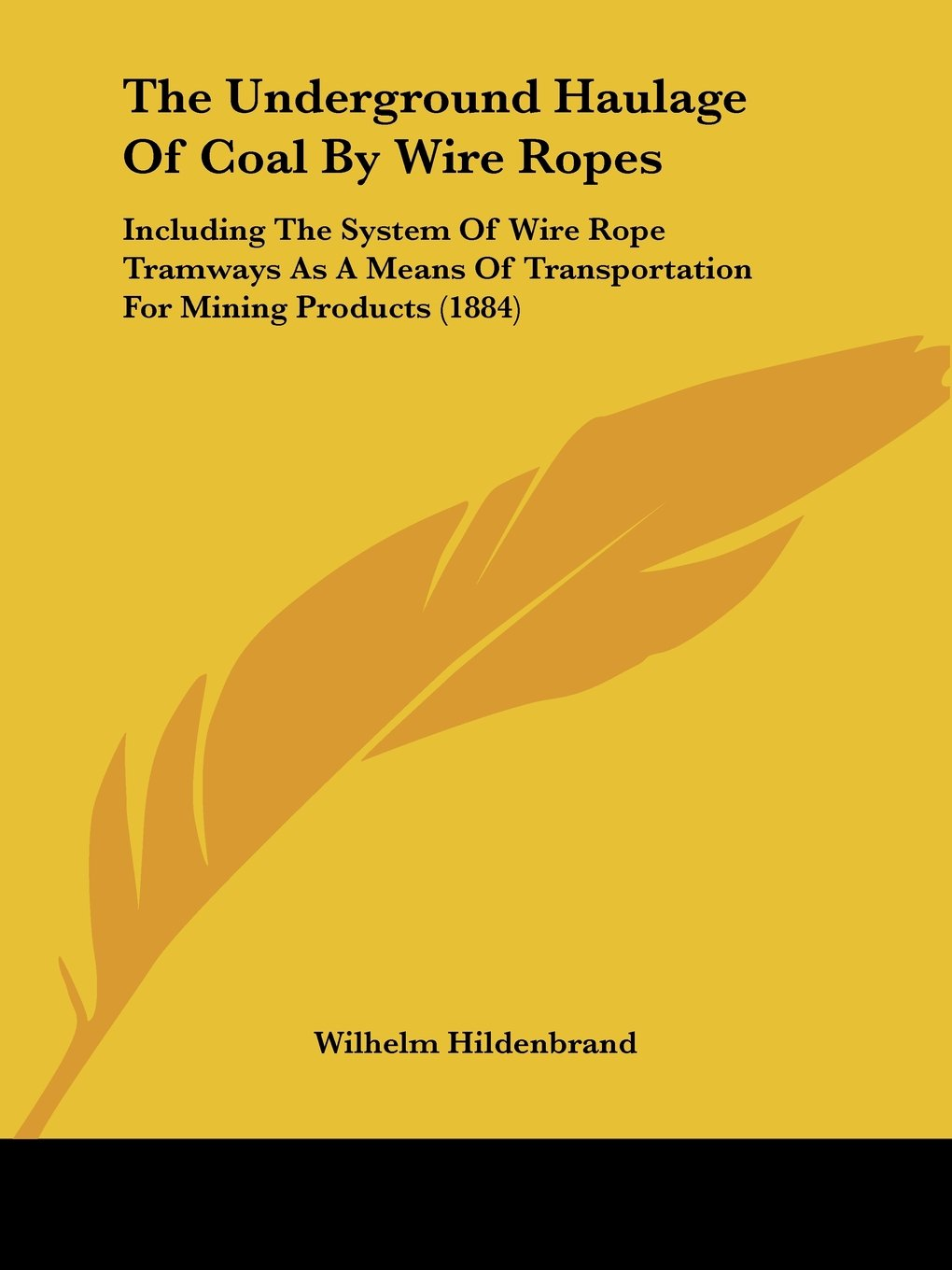 Read Online The Underground Haulage Of Coal By Wire Ropes: Including The System Of Wire Rope Tramways As A Means Of Transportation For Mining Products (1884) ebook