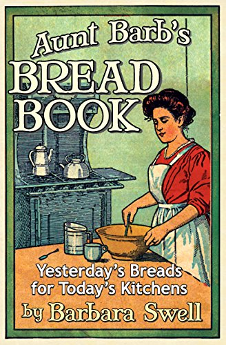 Aunt Barb's Bread Book: Yesterday's Breads for Today's Kitchens by [Swell, Barbara]
