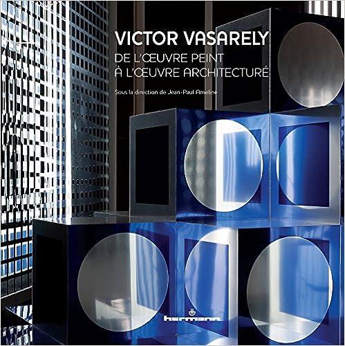 Livre gratuits en ligne Victor Vasarely: De l' uvre peint à l' uvre architecturé pdf