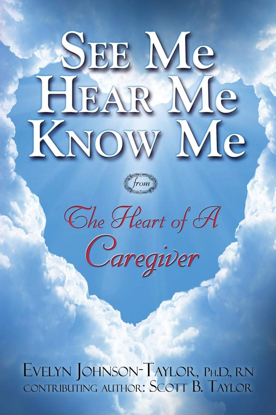 See Me Hear Me Know Me: The Heart of a Caregiver: Amazon co uk
