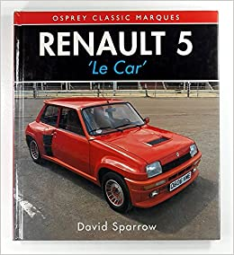 Renault 5: Le Car (Osprey Classic Marques): David Sparrow: 9781855322301: Amazon.com: Books