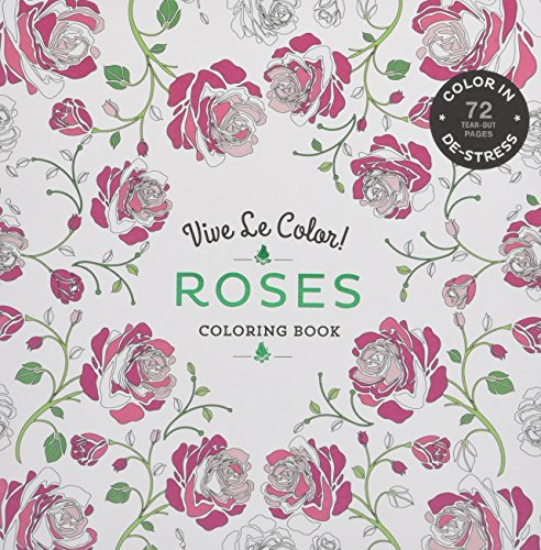 Vive Le Color! Roses (Adult Coloring Book): Color In; De-stress (72 Tear-out Pages) ()