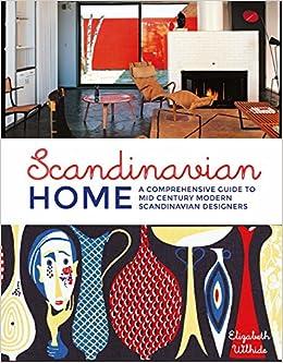 Scandinavian Home A Comprehensive Guide To Mid Century Modern Scandinavian Designers Elizabeth Wilhide 9781849497497 Amazon Com Books