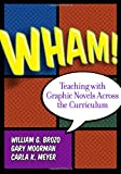 Wham! Teaching with Graphic Novels Across the Curriculum (Language & Literacy) (Language and Literacy Series)