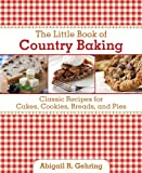 The Little Book of Country Baking: Classic Recipes for Cakes, Cookies, Breads, and Pies (Little Red Books)
