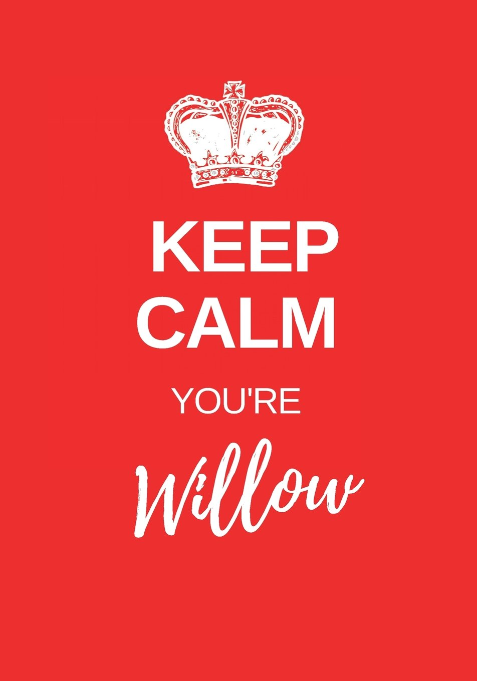 Keep Calm You're Willow: Willow Keep Calm themed personalized dot grid journal. personalized journals for her. Girls notebook. Red cover theme with keep calm style crown. pdf epub