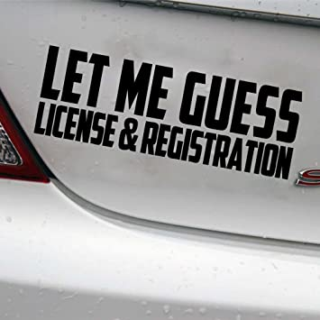 LET ME GUESS LICENSE AND REGISTRATION Sticker Funny Decal JDM Car Window
